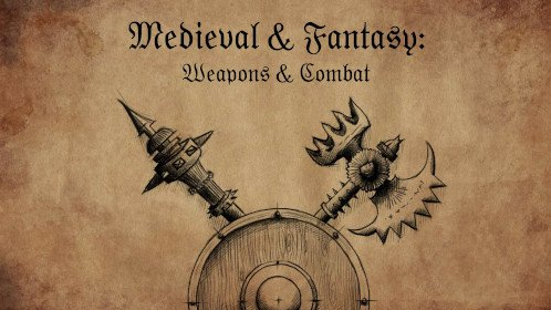 Medieval & Fantasy: Weapons & Combat